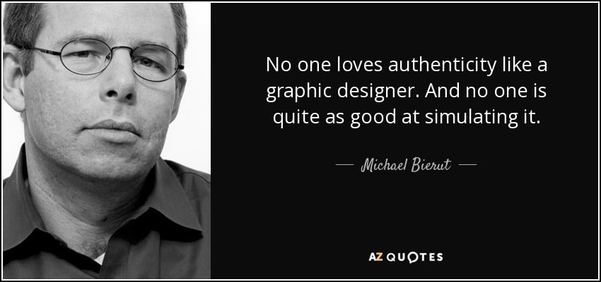 quote-no-one-loves-authenticity-like-a-graphic-designer-and-no-one-is-quite-as-good-at-simulating-michael-bierut-86-55-30